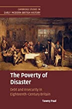The Poverty of Disaster: Debt and Insecurity in Eighteenth-Century Britain (Cambridge Studies in Early Modern British Hist...