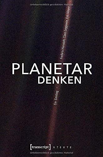 Planetar denken: Ein Einstieg (X-Texte zu Kultur und Gesellschaft)
