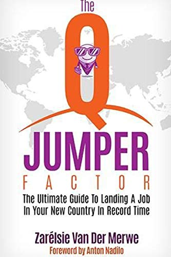 The Q-Jumper Factor: The Ultimate Guide To Landing a New Job in a New Country...In Record Time
