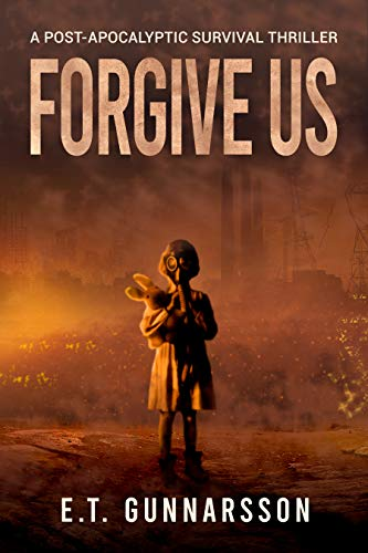 Forgive Us: A Post Apocalyptic Survival Thriller (Odemark) by [E.T. Gunnarsson, Alison Rolf]