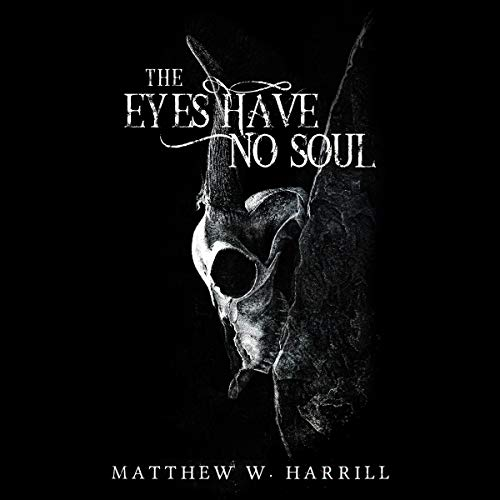 The Eyes Have No Soul Audiobook By Matthew W. Harrill cover art