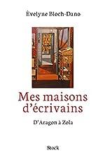 Mes maisons d'écrivains - D'Aragon à Zola d'Evelyne Bloch-Dano