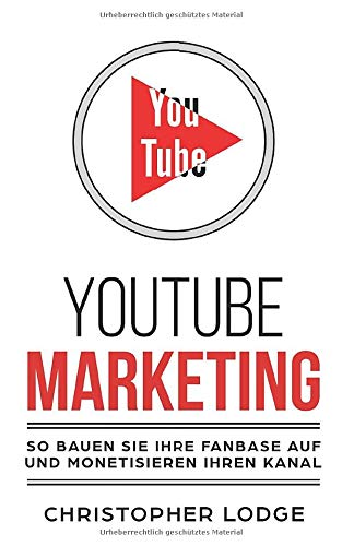 Youtube Marketing: Mit YouTube Marketing zum erfolgreichen...
