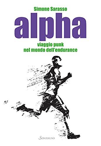 Alpha. Viaggio punk nel mondo dell'endurance