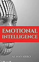 Emotional Intelligence: The ultimate guide to master relationships, develop your social skills and increase your E.Q. for a better life