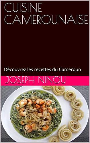Couverture du livre CUISINE CAMEROUNAISE: Découvrez les recettes du Cameroun