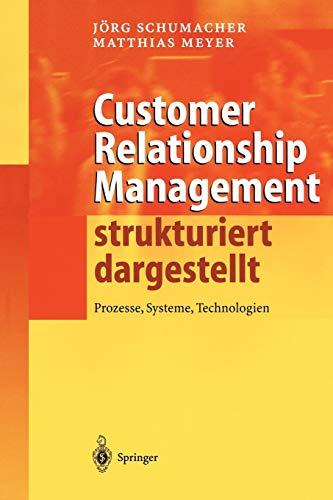 Customer Relationship Management strukturiert dargestellt: Prozesse, Systeme, Technologien
