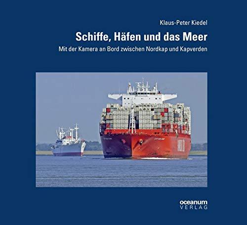 Schiffe, Häfen und das Meer: Mit der Kamera an Bord zwischen Nordkap und Kapverden (Schifffahrt und Fotografie)
