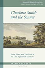 Charlotte Smith and the Sonnet: Form, Place and Tradition in the Late Eighteenth Century: 9 (Romantic Reconfigurations: St...