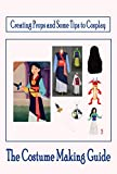 The Costume Making Guide: Creating Props and Some Tips to Cosplay: Gift Ideas for Holiday (English Edition)
