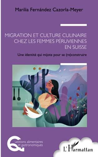 Migration et culture culinaire chez les femmes péruviennes en Suisse: Une identité qui mijote pour se (re) construire