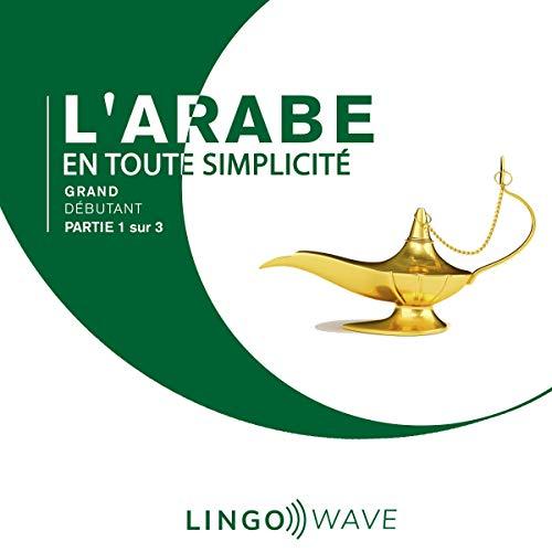 Couverture de L'arabe en toute simplicité - Grand débutant - Partie 1 sur 3