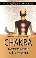 Chakra: L'Anatomia Invisibile dell'Essere Umano