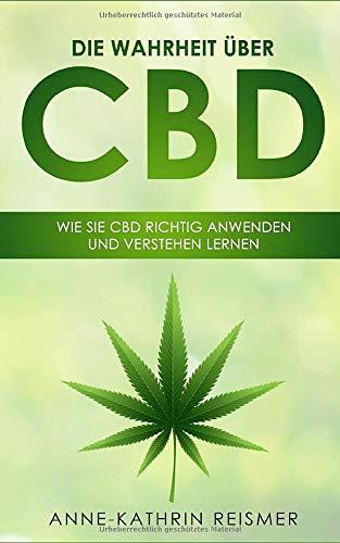 Anne-Kathrin Reismer<br />Die Wahrheit über CBD: Wie Sie CBD richtig anwenden und verstehen lernen - jetzt bei Amazon bestellen