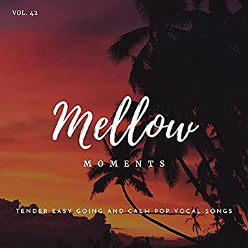 Mellow Moments - Tender Easy Going And Calm Pop Vocal Songs, Vol. 42