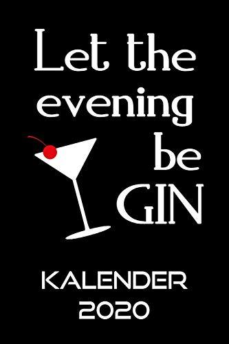 GIN Kalender 2020: Terminkalender LET THE EVENING BE GIN Gin Tonic Spruch Terminplaner | Cocktail Planer Wochenplaner, Monatsplaner & Jahresplaner | ... Studium & Beruf | Jahresübersicht | Geschenk