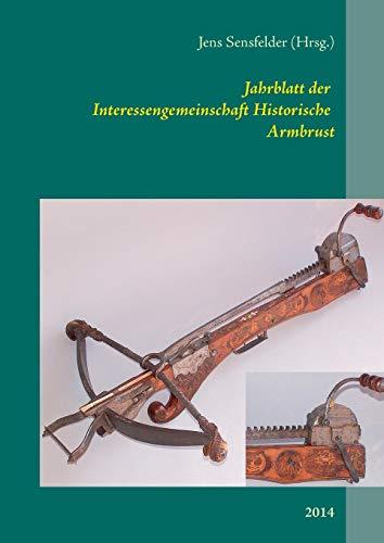 Jahrblatt der Interessengemeinschaft Historische Armbrust: 2014