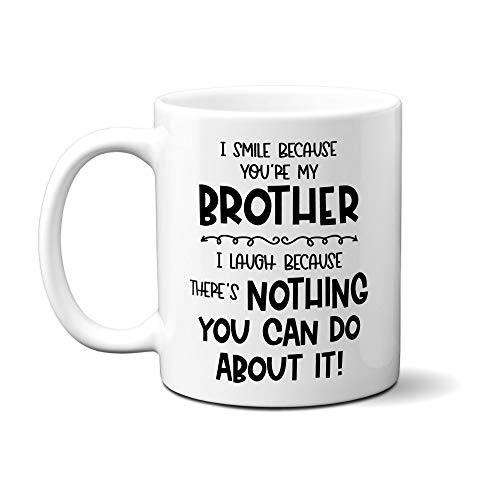 Funny Brother - I Smile Because You're My Brother Coffee Mug - Dear Brother - Best Dumb Gag for Older Younger Big Little Brothers Christmas Birthday (11oz, white)