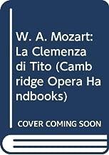 W. A. Mozart: La Clemenza di Tito (Cambridge Opera Handbooks)
