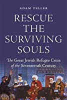Rescue the Surviving Souls: The Great Jewish Refugee Crisis of the Seventeenth Century