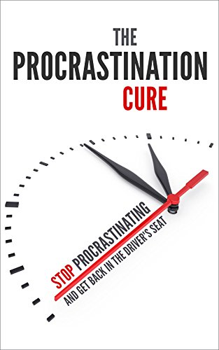 The Procrastination Cure: Stop Procrastinating and Get Back in the Driver's Seat (English Edition)
