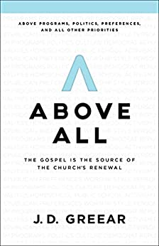 Above All: The Gospel Is the Source of the Church's Renewal by [J. D. Greear]