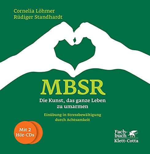 Cornellia Löhmer<br />MBSR - Die Kunst, das ganze Leben zu umarmen - jetzt bei Amazon bestellen