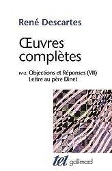 Œuvres complètes, IV, 2:Objections et Réponses (VII) - Lettre au père Dinet de René Descartes