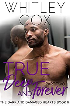 True, Deep and Forever: Part 2 (The Dark and Damaged Hearts Book 6) by [Whitley Cox]