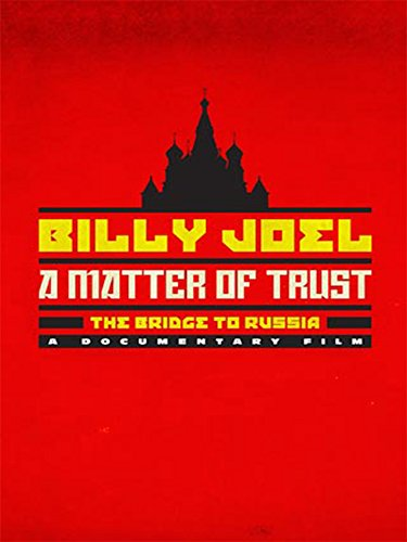 Billy Joel: A Matter of Trust: The Bridge to Russia, A Documentary Film
