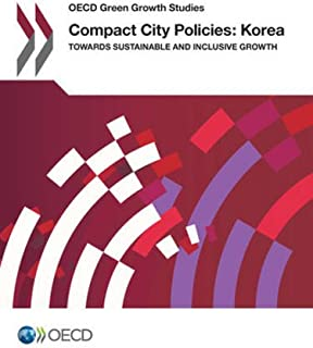 Compact City Policies: Korea - Towards Sustainable And Inclusive Growth: OECD Green Growth Studies