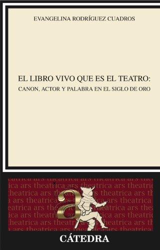 El libro vivo que es el teatro: Canon, actor y palabra en el Siglo de Oro (Crítica y estudios literarios)