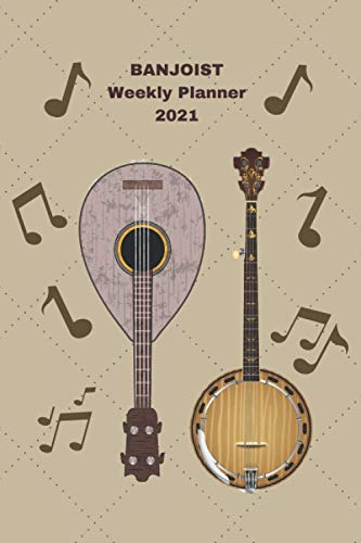 Banjoist Weekly Planner 2021: Banjo Player Gift Idea For Men & Women Musicians | Banjoist Weekly Planner Music Note Book | To Do List & Notes Sections | Calendar Views