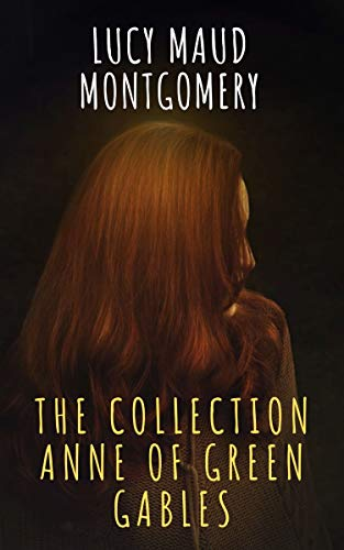 The Collection Anne of Green Gables: by L. M. Montgomery (English Edition)
