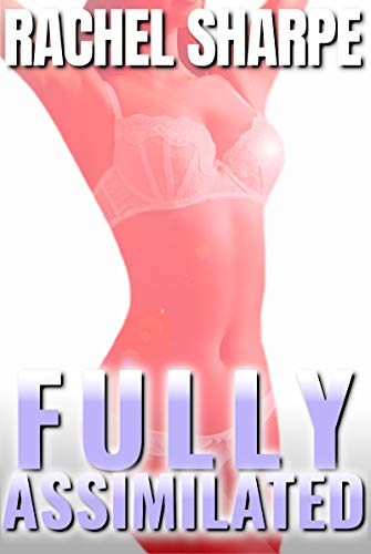 Fully Assimilated: Paranormal Gender-Swap Erotica