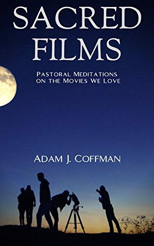 SACRED FILMS: Pastoral Meditations on the Movies We Love (English Edition)