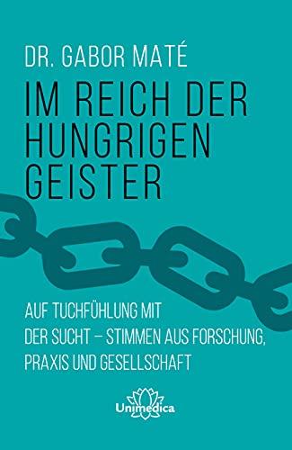Im Reich der hungrigen Geister: Auf Tuchfühlung mit der Sucht - Stimmen aus Forschung, Praxis und Gesellschaft