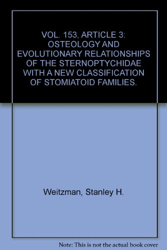 VOL. 153, ARTICLE 3: OSTEOLOGY AND EVOLUTIONARY RELATIONSHIPS OF THE STERNOPTYCHIDAE WITH A NEW CLASSIFICATION OF STOMIATOID FAMILIES.