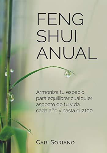 FENG SHUI ANUAL: Armoniza tu espacio para equilibrar cualquier aspecto de tu vida cada año y hasta el 2100