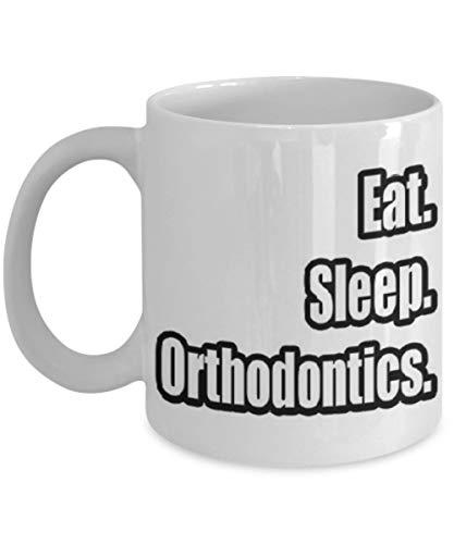 N\A Eat Sleep Orthodontics - Taza de Dentista, Taza de café, Taza de té, Divertido, Cita, Idea de Regalo para él o Ella, Mujeres y Madre, Día del Padre, Hermana, Hermano, Pa