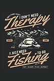 No necesito terapia, solo necesito ir a pescar: Cuaderno del papá de la pesca |Diario del regalo del pescador |Diario del amante de los peces |Notas de diseño de la caña de pescar |Cuaderno Fisher
