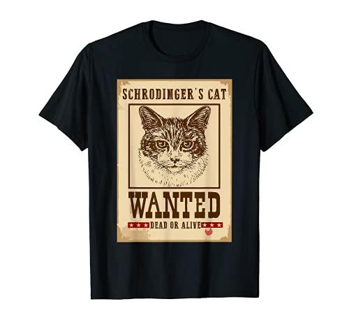 Schrodinger gato buscado muerto o vivo Física cuántica nerd Camiseta