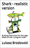 Shark - realistic version: Building instruction for the Lego Wedo 2.0 set + program code (English Edition)