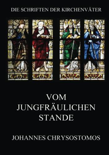 Vom jungfräulichen Stande: De virginitate (Die Schriften der Kirchenväter, Band 35)
