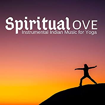 Spiritual Love: Instrumental Indian Music for Yoga