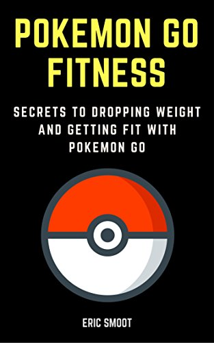 Pokémon Go Fitness: Secrets to Dropping Weight and Getting Fit with Pokémon Go (English Edition)