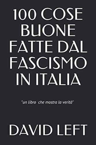 100 COSE BUONE FATTE DAL FASCISMO: IN ITALIA