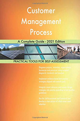 Customer Management Process A Complete Guide - 2021 Edition