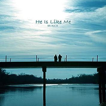 He is like me