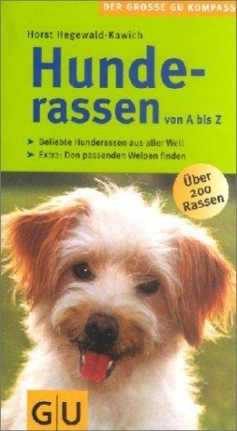 Hunderassen von A-Z . Der große GU Kompass: Beliebte Hunderassen aus aller Welt. Den passenden Welpen finden. Extra: Den passenden Welpen finden (GU Der große GU Kompass) von Hegewald-Kawich. Horst (2003) Taschenbuch